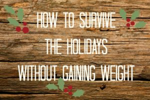 how-to-survive-the-holidays-without-gaining-weight